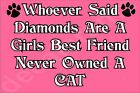 Whoever Said Diamonds Are Girls Best Friend Never Owned A Cat Magnet Ideal Gift