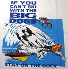 Big Dog Tee Shirt If Can't Ski Stay on Dock 2X 3X White Water Boat 100% Cotton