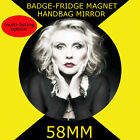 BLONDIE DEBBIE HARRY -58 mm BADGE-FRIDGE MAGNET OR MIRROR #4568