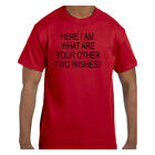 Funny  Tshirt Here I am.  What Are Your Other Two Wishes Short/Long Sleeve