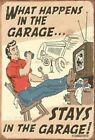 WHAT HAPPENS IN THE GARAGE STAYS IN THE GARAGE - WORKSHOP METAL PLAQUE SIGN B251