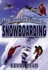 The Illustrated Guide to Snowboarding by Kevin Ryan (1998, Paperback) NEW