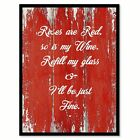 Roses Are Red So Is My Wine Refill My Glass & I'll Be Just Fine Saying Canvas
