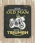 NEVER UNDERESTIMATE AN OLD MAN WITH A TRIUMPH MOTORCYCLE METAL TIN SIGN 1875 £6.99 GBP on eBay