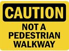 Caution Not A Pedestrian Walkway OSHA Metal Sign