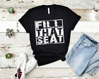 Fill That Seat Gift for Men Women Fill That Seat T-Shirt, Unisex tee